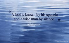 """Motivational Quote Of The Day """"A fool is known by his speech; and a wise man by silence."""" Pythagoras"""