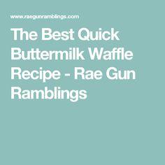 The Best Quick Buttermilk Waffle Recipe - Rae Gun Ramblings
