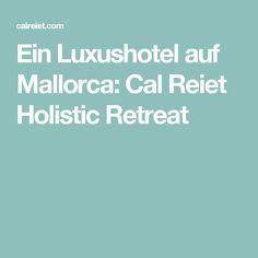 Ein Luxushotel auf Mallorca: Cal Reiet Holistic Retreat