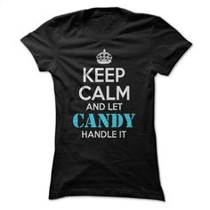 Keep calm and let CANDY handle it  T Shirt, Hoodie, Sweatshirts - custom tshirts #teeshirt #T-Shirts