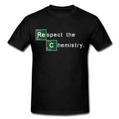 chemistry, bad, elements, breaking, meth, cook, respect the chemistry, periodic table of the elements, science, teacher, walter, yo, white, drugs, blue T-Shirts, black..