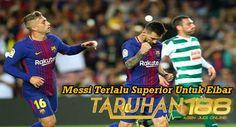 BERITA TERBARU LA LIGA: Berita Bola | Messi Terlalu Superior Untuk Eibar