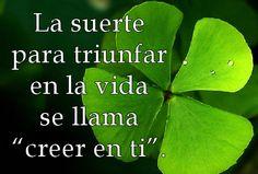 La #suerte para #triunfar en la #vida se llama #creer en #ti