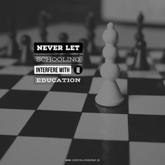 Never let schooling interfere with your education. - Mark Twain 