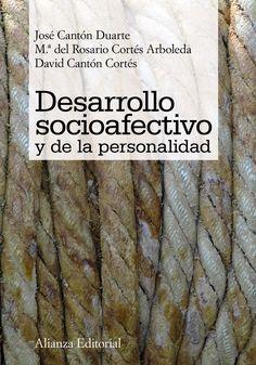 Desarrollo socioafectivo y de la personalidad / José Cantón Duarte, Mª del Rosario Cortés Arboleda, David Cantón Cortés