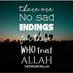 There are no sad endings if you trust Allah! ❤️  #Faith #Islam #Allah
