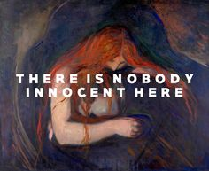 I got more blood on my hands than you do Love and Pain (1895), Edvard Munch / Soft Targets, The Mountain Goats