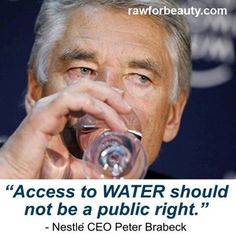Companies should own every single bit of water on the planet, according to Nestle's former CEO and now-Chairman Peter Brabeck-Letmathe. His position, shared by many others in his ranks, is one of profits over people and .