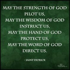 St. Patrick's Breastplate: A Shield for Divine Protection  http://www.ourcatholicprayers.com/st-patricks-breastplate.html  I like this prayer, but I am not catholic. I was saved at home. Felt the Presence of The Lord at home, before going to any church. The earth is God's footstool.