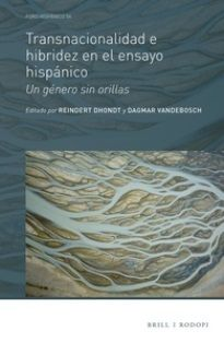 Transnacionalidad e hibridez en el ensayo hispánico : un género sin orillas / editado por Reindert Dhondt, Dagmar Vandebosch Publicación Leiden ; Boston : Brill, 2017