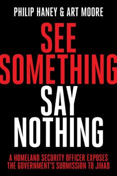 See Something, Say Nothing: A Homeland Security Officer Exposes the Government's Submission to Jihad - (Hardcover)