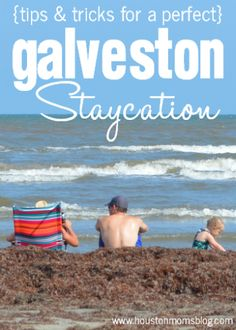 Tips and Tricks for a perfect Galveston Staycation #houston #texas