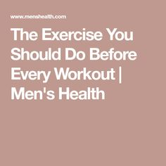 The Exercise You Should Do Before Every Workout | Men's Health