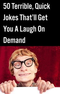 50 Terrible, Quick Jokes That'll Get You A Laugh On Demand