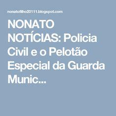 NONATO NOTÍCIAS: Policia Civil e o Pelotão Especial da Guarda Munic...