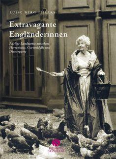 Extravagante Engländerinnen: adelige Landpartie zwischen Herrenhaus, Gartenidylle und Dinnerparty: Amazon.de: Luise Berg-Ehlers: Bücher