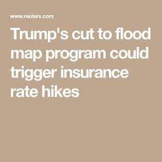 Cool Insurance news 2017: Trump's cut to flood map program could trigger insurance rate hikes... News/Videos Items of Interest Check more at http://insurancequotereviews.top/blog/reviews/insurance-news-2017-trumps-cut-to-flood-map-program-could-trigger-insurance-rate-hikes-newsvideos-items-of-interest/
