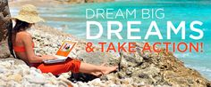 Dream big dreams and take action!