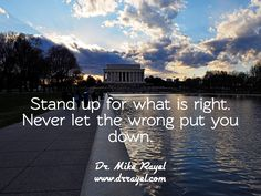 Stand up for what is right. Never let the wrong put you down. #inspirationalquotes #motivationalquotes #motivational #inspirational #dailymotivation #getinspired #motivationalmd #goodday #wordstoliveby #iloveCanada #iloveNL #lincolnmemorial #nationalmall #washingtondc