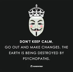 Don't keep calm! The world is being destroyed by psychopaths. Yeah it is, time to kill the dinosaurs!!!