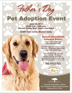 SATURDAY, JUNE 15, 2013  Moreno Valley Fathers Day Pet Adoption Event at 22500 Town Center, Valley Mall, Sears Courtyard, Moreno Valley. 10 AM-4 PM  Dogs and puppies $50, Cats and kittens $25. Includes Home Again Microchipping, spay/neuter, vaccinations, new collar and ID tag.
