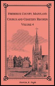 Frederick County, Maryland Church and Cemetery Records, Volume 4 - Patricia A. Fogle. Births and baptisms taken from the pastoral records of the Evangelical Reformed United Church of Christ, Frederick, Maryland for the period 1746 to 1999. (1999), 2008, 5½x8½, paper, index, 260 pp.