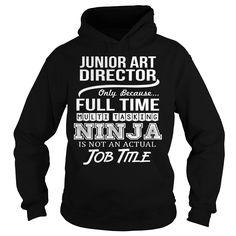 Junior Art Director Because Full Time Multi Tasking Ninja Is Not An Actual Job Title T-Shirt, Hoodie Junior Art Director