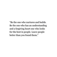 Leave people better than you found them!