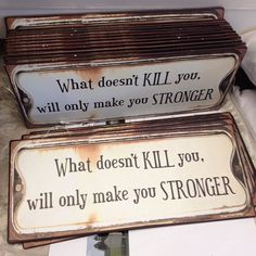 What doesn't kill uou, will only make u stronger. //Nietzsche