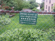 Please scoop up your dog's poop (as I already have enough fertilizer on my lawn)