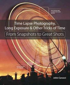 In the newest entry in Peachpit's popular From Snapshots to Great Shots series, photographer John Carucci shares amazing techniques for creative time-related photography techniques, including long-exp
