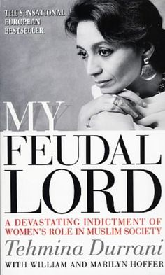 My Feudal Lord  ...walk with Tehmina Durrani, feel her pain, resentment, and love for a abusive feudal husband. The true story intertwined with the politics of Pakistan and depiction of subcontinent male.