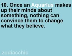 They are a fixed air sign, which means fixed thoughts.