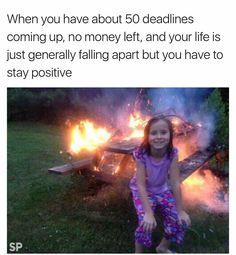 the deadlines....positivity.