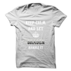 Keep Calm And Let BRADEN Handle It.Hot Tshirt! - #gift ideas #photo gift. ACT QUICKLY => https://www.sunfrog.com/No-Category/Keep-Calm-And-Let-BRADEN-Handle-ItHot-Tshirt.html?68278