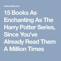 15 Books As Enchanting As The Harry Potter Series, Since You've Already Read Them A Million Times