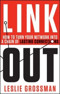Link Out - How to Turn Your Network Into a Chain of Lasting Connections | by Leslie Grossman