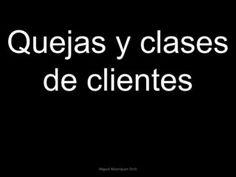 quejas-y-clases-de-clientes by Comunica2 via Slideshare