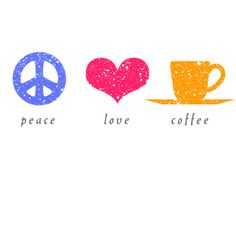 Peace. Love. Coffee.  (Think this will complete my artistic trio!)