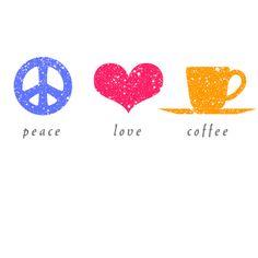 Peace, love, coffee.
