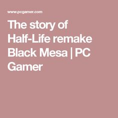 The story of Half-Life remake Black Mesa | PC Gamer