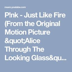 """P!nk - Just Like Fire (From the Original Motion Picture """"Alice Through The Looking Glass"""") - YouTube Music"""