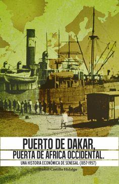 Puerto de Dakar, puerta de Africa Occidental : una historia económica de Senegal / Daniel Castillo Hidalgo (2015)