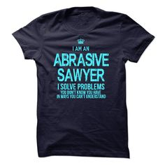 I am an Abrasive 【ᗑ】 SawyerIf you are an Abrasive Sawyer. This shirt is a MUST HAVEI am an Abrasive Sawyer