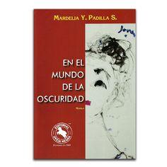 En el mundo de la oscuridad – Mardelia Padilla S – Oveja Negra www.librosyeditores.com Editores y distribuidores.