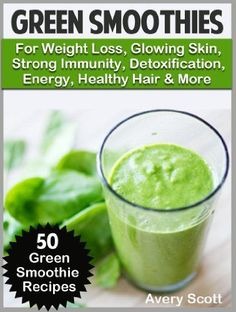 Green Smoothies for Weight Loss, Glowing Skin, Strong Immunity, Detoxification, Energy, Healthy Hair & More! (50 Green Smoothie Recipes) by Avery Scott, www.amazon.com/...