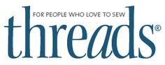 Threads - An inspirational sewing magazine that offers the best first-hand instruction for creating beautiful garments and sewn home furnishings.