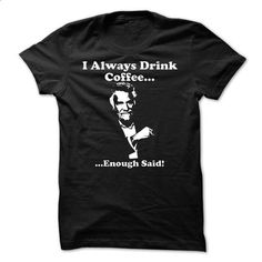 I Always Drink Coffee... - #shirt outfit #mom shirt. GET YOURS => https://www.sunfrog.com/Funny/I-Always-Drink-Coffee.html?68278