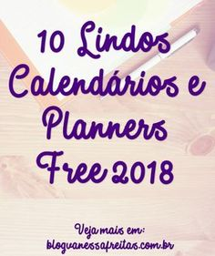 http://www.blogvanessafreitas.com.br/2017/12/10-lindos-calendarios-e-planners-free.html