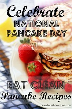 It's National Pancake Day!  We have great pancake recipes like Apple Cinnamon, Banana Walnut, Strawberry, and Pumpkin...plus our very popular FOUR INGREDIENT pancakes!  For recipes visit HeandSheEatClean.com! #pancakes #breakfast #eatclean #nationalpancakeday #recipe #carbs